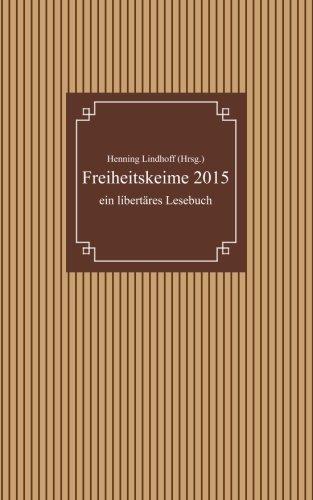 Freiheitskeime 2015: ein libertäres Lesebuch [Kindle Edition]