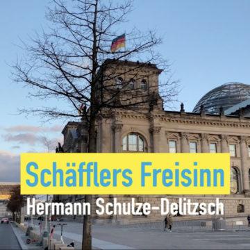 Schäfflers Freisinn – (Folge 13): Hermann Schulze-Delitzsch